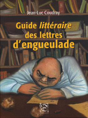 Concours de critiques Babelio Livres en Tête : Guide littéraire des lettres d'engueulade de Jean Luc Coudray